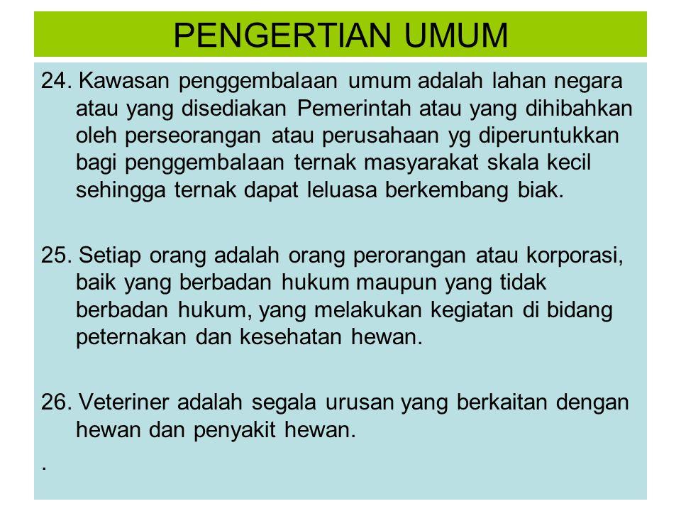 PENGERTIAN UMUM 24. Kawasan penggembalaan umum adalah lahan negara atau yang disediakan Pemerintah atau yang dihibahkan oleh perseorangan atau perusah