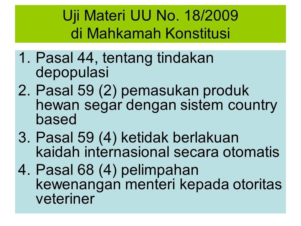 Uji Materi UU No. 18/2009 di Mahkamah Konstitusi 1.Pasal 44, tentang tindakan depopulasi 2.Pasal 59 (2) pemasukan produk hewan segar dengan sistem cou