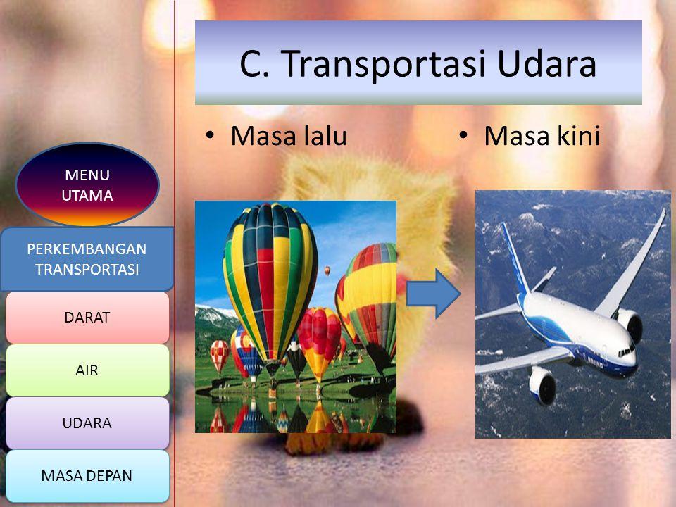 b. Transportasi Air Masa lalu Masa kini DARAT AIR LAUT MASA DEPAN PERKEMBANGAN TRANSPORTASI MENU UTAMA