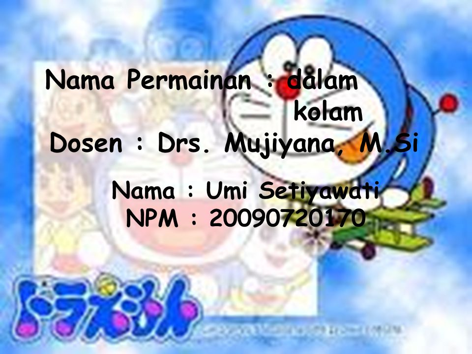 Nama Permainan : dalam kolam Dosen : Drs. Mujiyana, M.Si Nama : Umi Setiyawati NPM : 20090720170