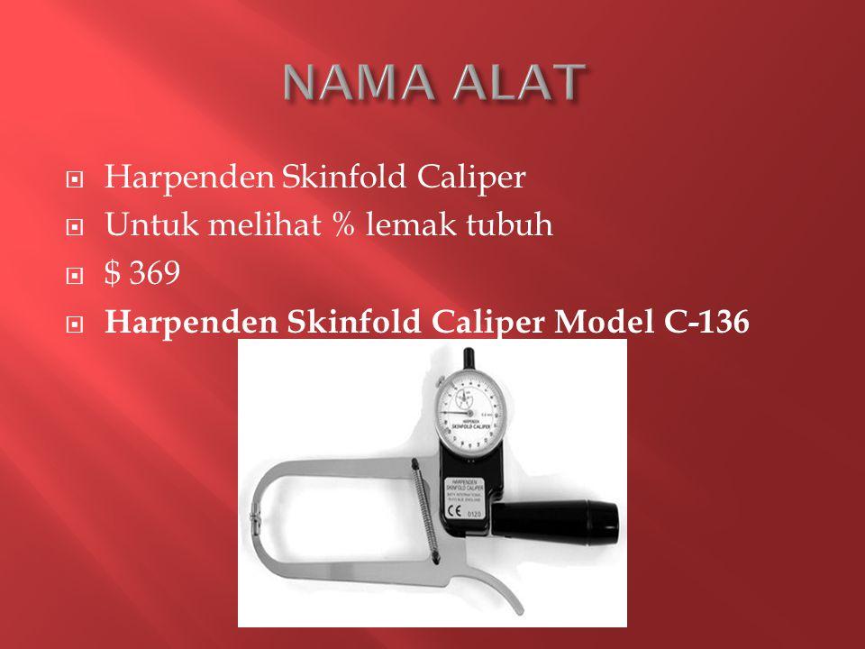  Harpenden Skinfold Caliper  Untuk melihat % lemak tubuh  $ 369  Harpenden Skinfold Caliper Model C-136