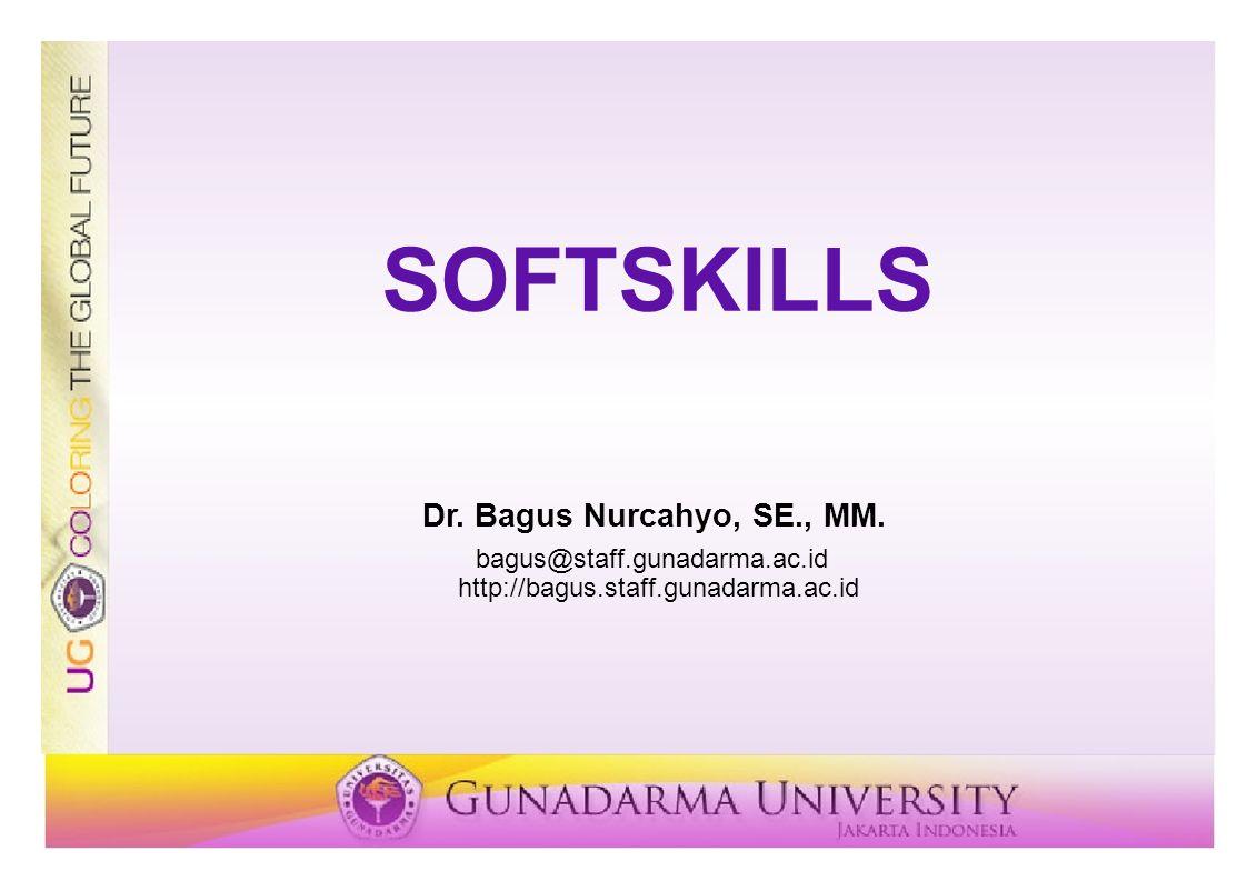 SOFTSKILLS Dr. Bagus Nurcahyo, SE., MM. bagus@staff.gunadarma.ac.id http://bagus.staff.gunadarma.ac.id
