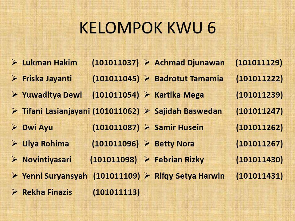 KELOMPOK KWU 6  Lukman Hakim (101011037)  Friska Jayanti (101011045)  Yuwaditya Dewi (101011054)  Tifani Lasianjayani (101011062)  Dwi Ayu (10101