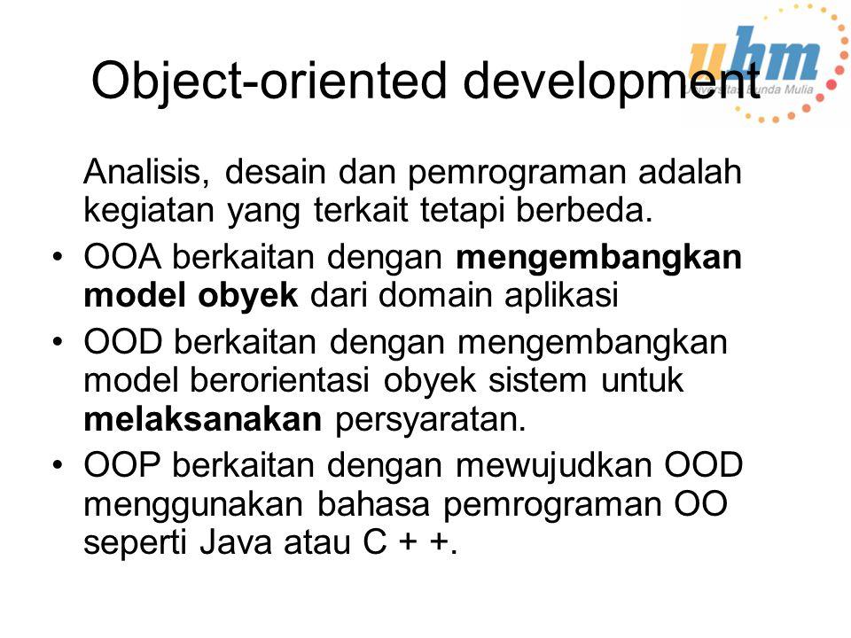 Object-oriented development Analisis, desain dan pemrograman adalah kegiatan yang terkait tetapi berbeda.