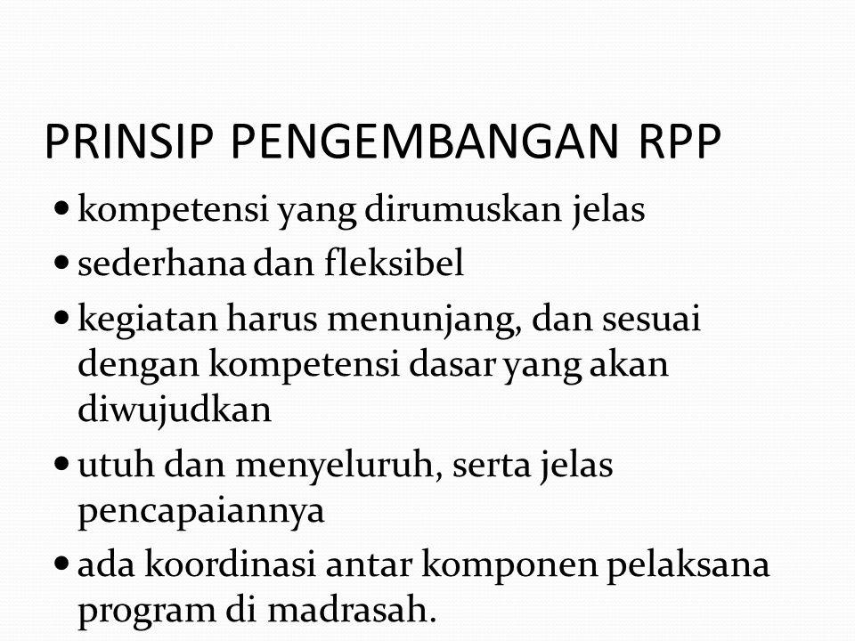 PRINSIP PENGEMBANGAN RPP kompetensi yang dirumuskan jelas sederhana dan fleksibel kegiatan harus menunjang, dan sesuai dengan kompetensi dasar yang ak