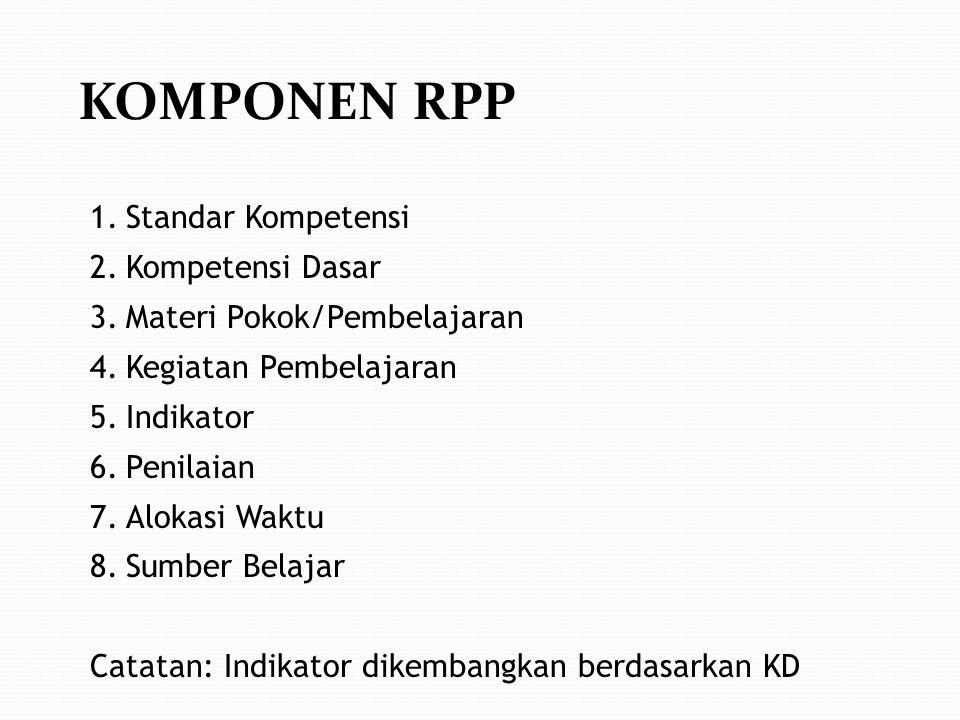 KOMPONEN RPP 1.Standar Kompetensi 2.Kompetensi Dasar 3.Materi Pokok/Pembelajaran 4.Kegiatan Pembelajaran 5.Indikator 6.Penilaian 7.Alokasi Waktu 8.Sum
