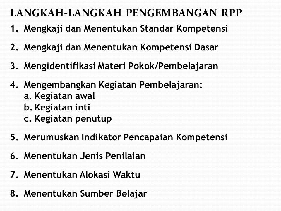 LANGKAH-LANGKAH PENGEMBANGAN RPP 1.Mengkaji dan Menentukan Standar Kompetensi 2.Mengkaji dan Menentukan Kompetensi Dasar 3.Mengidentifikasi Materi Pok