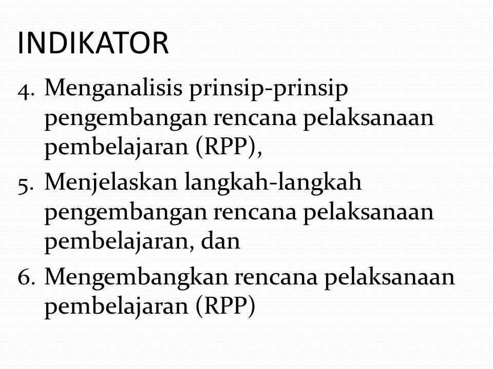 INDIKATOR 4. Menganalisis prinsip-prinsip pengembangan rencana pelaksanaan pembelajaran (RPP), 5. Menjelaskan langkah-langkah pengembangan rencana pel