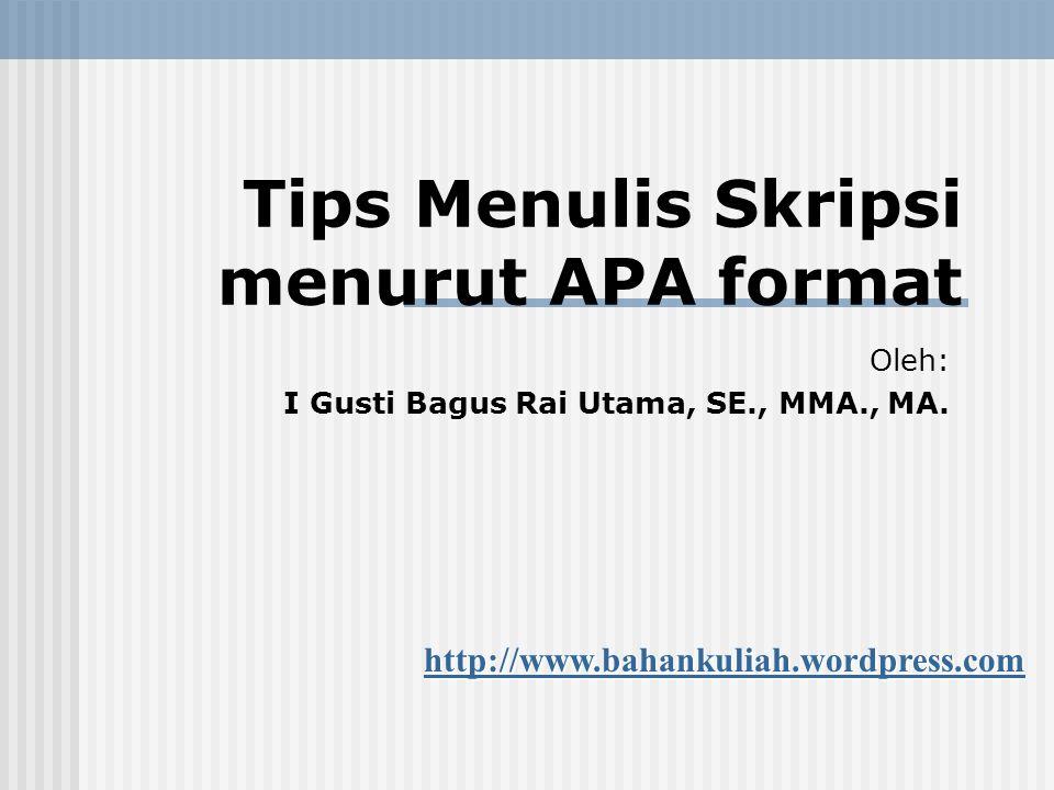 Tips Menulis Skripsi menurut APA format Oleh: I Gusti Bagus Rai Utama, SE., MMA., MA. http://www.bahankuliah.wordpress.com