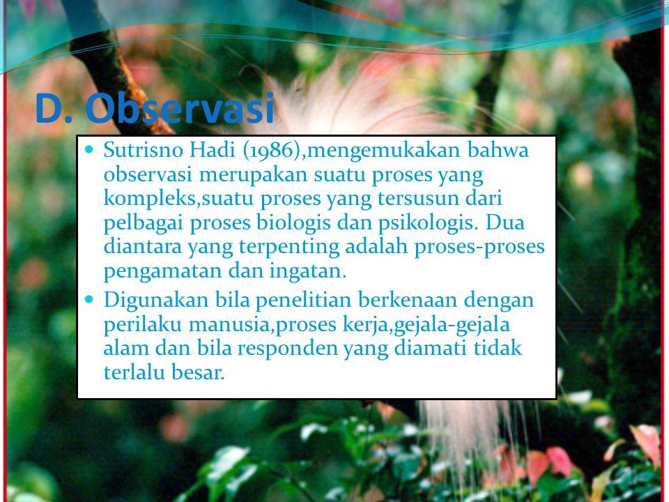 D. Observasi Sutrisno Hadi (1986),mengemukakan bahwa observasi merupakan suatu proses yang kompleks,suatu proses yang tersusun dari pelbagai proses bi