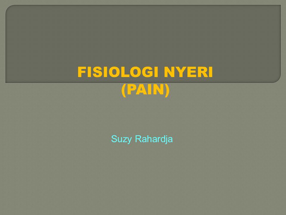 FISIOLOGI NYERI (PAIN) Suzy Rahardja