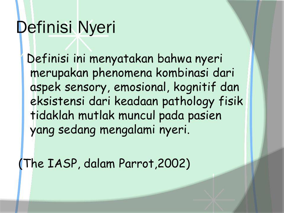 """Definisi Nyeri """" Definisi ini menyatakan bahwa nyeri merupakan phenomena kombinasi dari aspek sensory, emosional, kognitif dan eksistensi dari keadaan"""