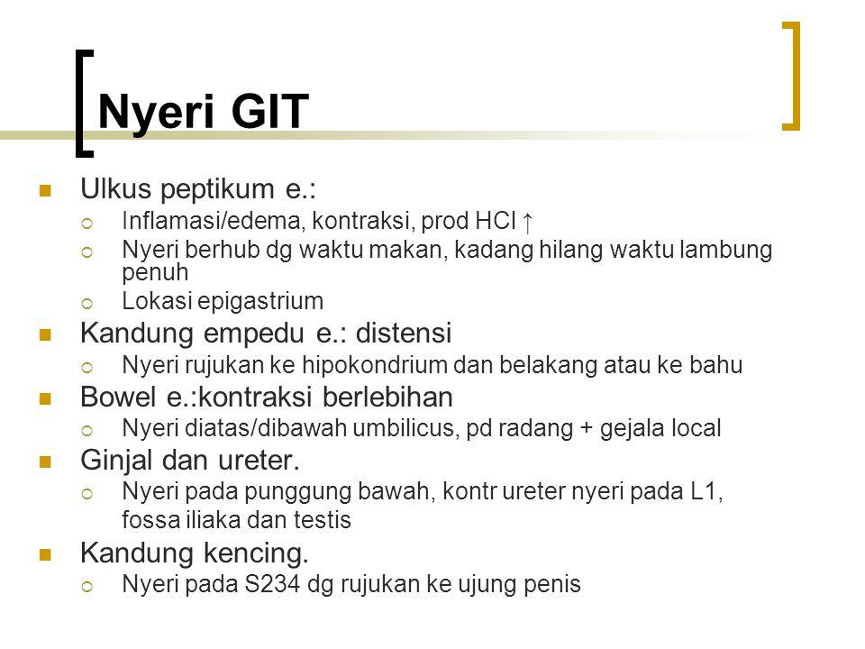 Nyeri GIT Ulkus peptikum e.:  Inflamasi/edema, kontraksi, prod HCl ↑  Nyeri berhub dg waktu makan, kadang hilang waktu lambung penuh  Lokasi epigas