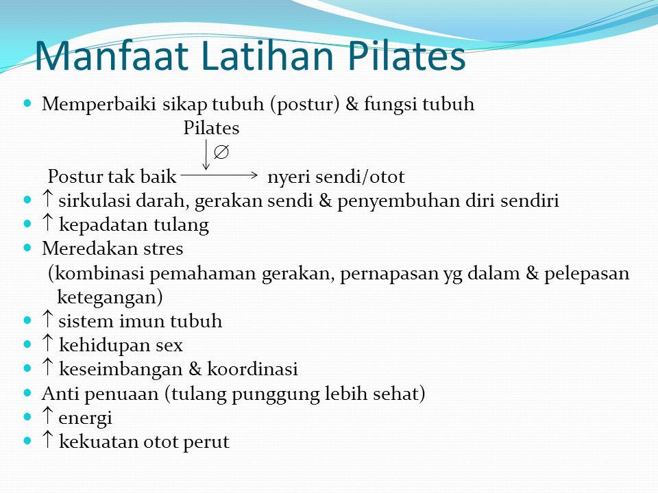 Manfaat Latihan Pilates Memperbaiki sikap tubuh (postur) & fungsi tubuh Pilates  Postur tak baik nyeri sendi/otot  sirkulasi darah, gerakan sendi &