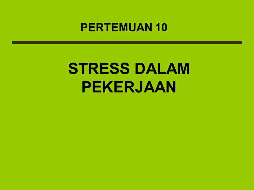 DEFINISI STRESS Stress: Suatu bentuk tanggapan seseorang, baik secara fisik maupun mental terhadap suatu perubahan di lingkungannya yang dirasakan menganggu dan mengakibatkan dirinya terancam.