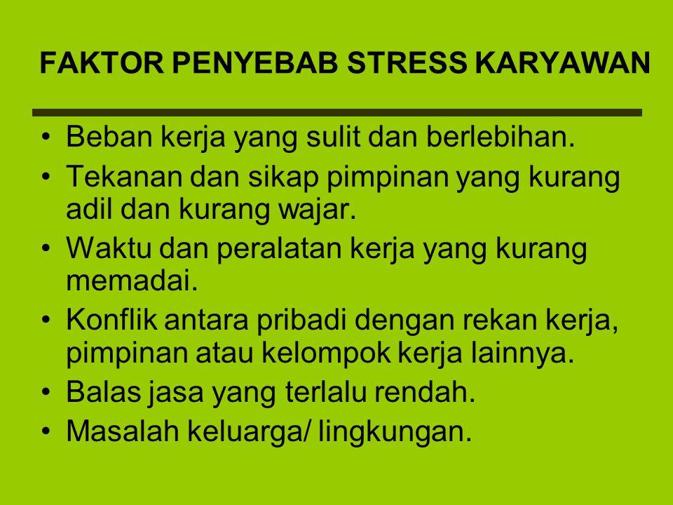 FAKTOR PENYEBAB STRESS KARYAWAN Beban kerja yang sulit dan berlebihan. Tekanan dan sikap pimpinan yang kurang adil dan kurang wajar. Waktu dan peralat