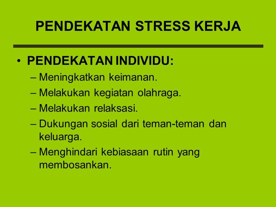PENDEKATAN STRESS KERJA PENDEKATAN INDIVIDU: –Meningkatkan keimanan. –Melakukan kegiatan olahraga. –Melakukan relaksasi. –Dukungan sosial dari teman-t