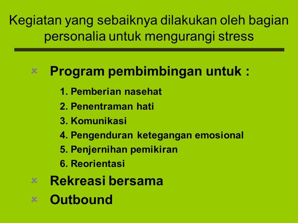 Kegiatan yang sebaiknya dilakukan oleh bagian personalia untuk mengurangi stress PProgram pembimbingan untuk : 1. Pemberian nasehat 2. Penentraman h
