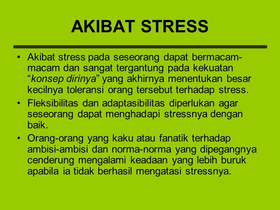 """AKIBAT STRESS Akibat stress pada seseorang dapat bermacam- macam dan sangat tergantung pada kekuatan """"konsep dirinya"""" yang akhirnya menentukan besar k"""