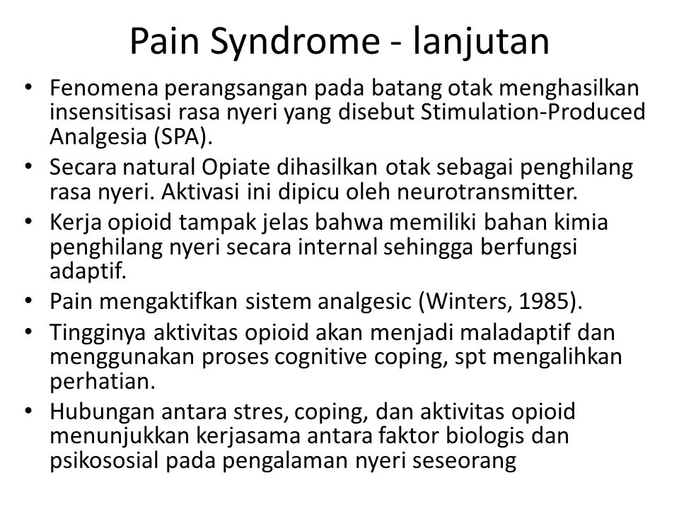 Pain Syndrome - lanjutan Fenomena perangsangan pada batang otak menghasilkan insensitisasi rasa nyeri yang disebut Stimulation-Produced Analgesia (SPA