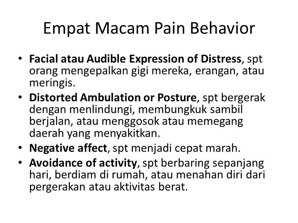Empat Macam Pain Behavior Facial atau Audible Expression of Distress, spt orang mengepalkan gigi mereka, erangan, atau meringis. Distorted Ambulation
