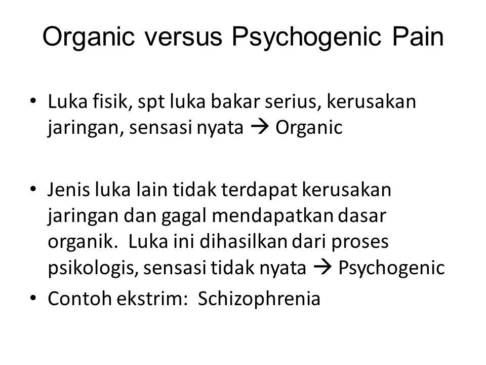 Organic versus Psychogenic Pain Luka fisik, spt luka bakar serius, kerusakan jaringan, sensasi nyata  Organic Jenis luka lain tidak terdapat kerusaka
