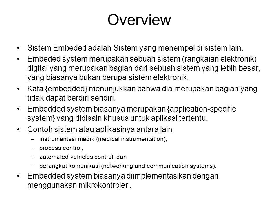 Sistem Embeded adalah Sistem yang menempel di sistem lain. Embeded system merupakan sebuah sistem (rangkaian elektronik) digital yang merupakan bagian