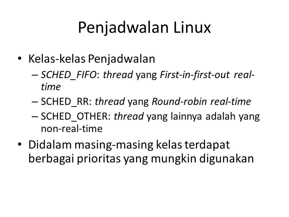 Penjadwalan Linux Kelas-kelas Penjadwalan – SCHED_FIFO: thread yang First-in-first-out real- time – SCHED_RR: thread yang Round-robin real-time – SCHE