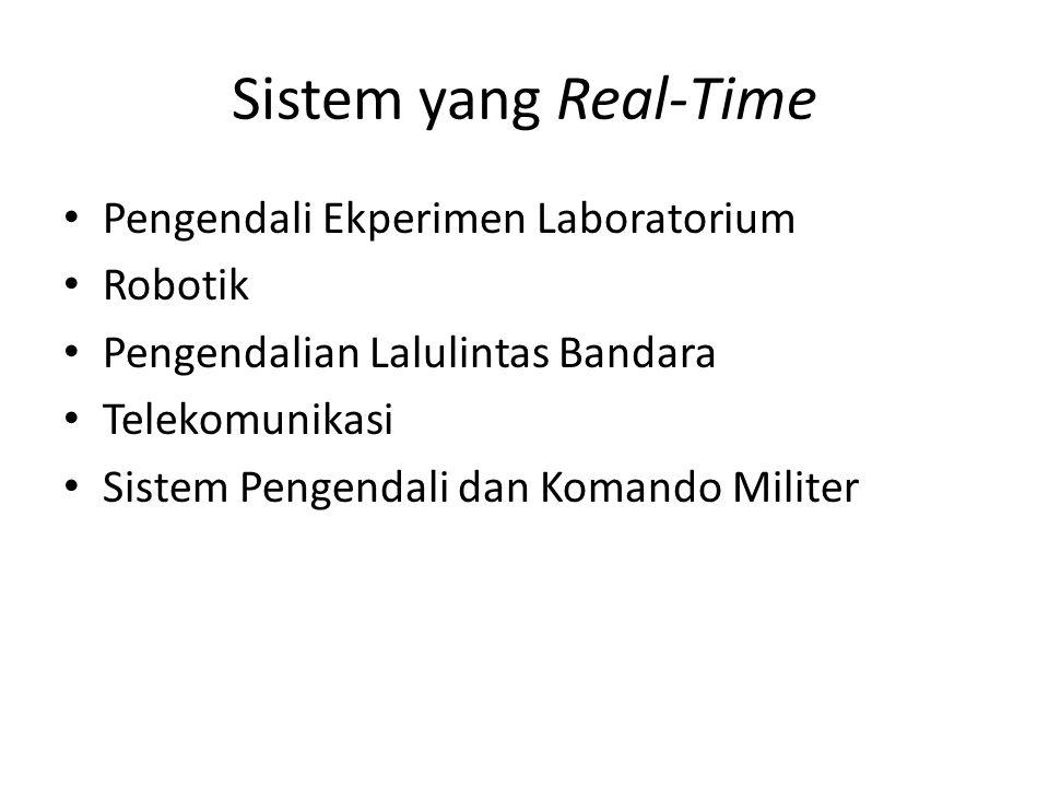 Sistem yang Real-Time Pengendali Ekperimen Laboratorium Robotik Pengendalian Lalulintas Bandara Telekomunikasi Sistem Pengendali dan Komando Militer