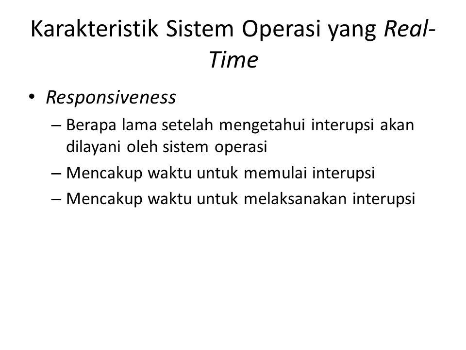 Karakteristik Sistem Operasi yang Real- Time Responsiveness – Berapa lama setelah mengetahui interupsi akan dilayani oleh sistem operasi – Mencakup wa