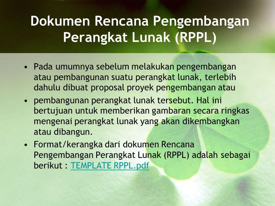 Dokumen Rencana Pengembangan Perangkat Lunak (RPPL) Pada umumnya sebelum melakukan pengembangan atau pembangunan suatu perangkat lunak, terlebih dahul