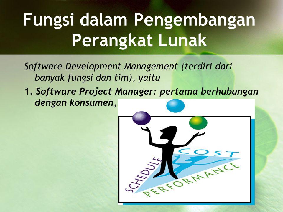 Software Development Management (terdiri dari banyak fungsi dan tim), yaitu 1. Software Project Manager: pertama berhubungan dengan konsumen, Fungsi d