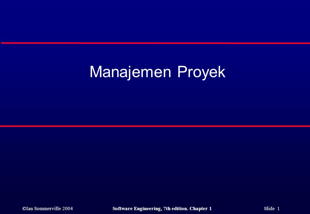 ©Ian Sommerville 2004Software Engineering, 7th edition. Chapter 1 Slide 1 Manajemen Proyek