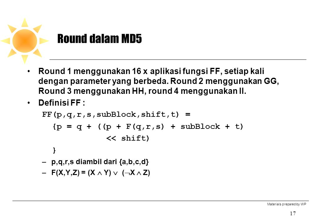 Materials prepared by WP 17 Round dalam MD5 Round 1 menggunakan 16 x aplikasi fungsi FF, setiap kali dengan parameter yang berbeda.