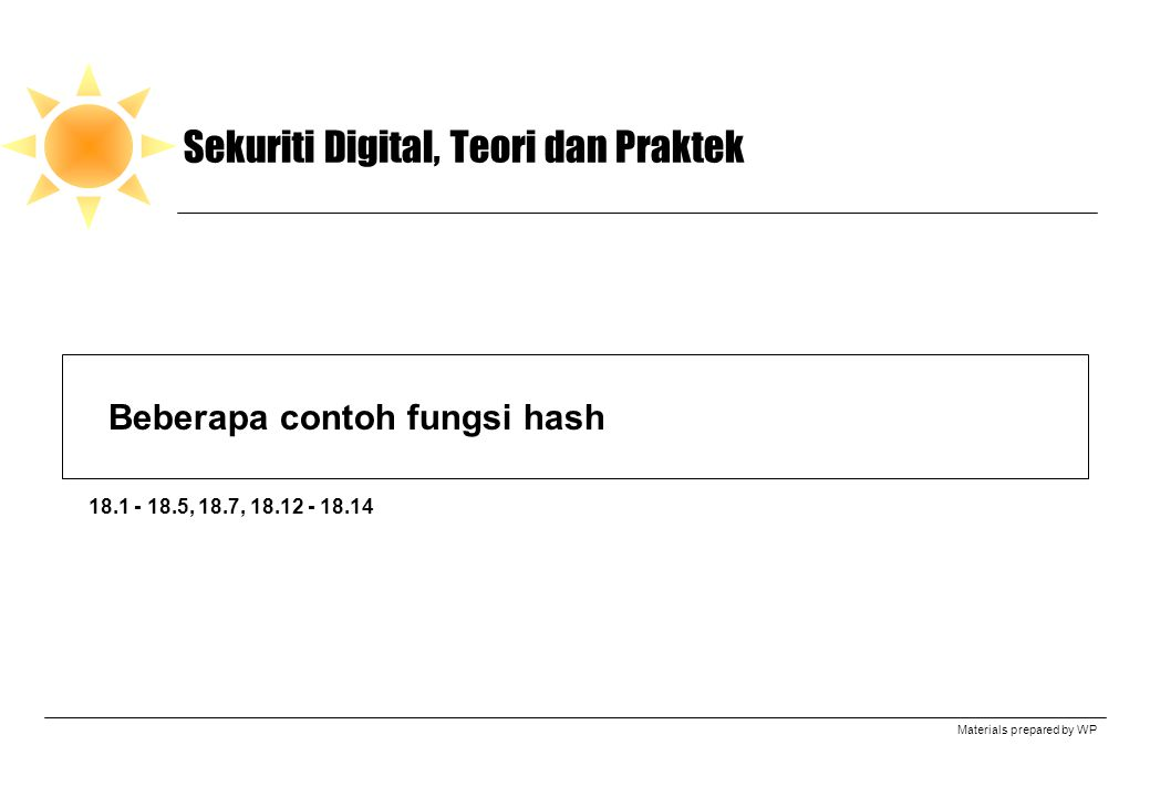 Materials prepared by WP Sekuriti Digital, Teori dan Praktek Beberapa contoh fungsi hash 18.1 - 18.5, 18.7, 18.12 - 18.14
