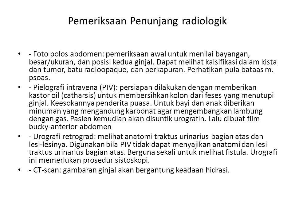 Pemeriksaan Penunjang radiologik - Foto polos abdomen: pemeriksaan awal untuk menilai bayangan, besar/ukuran, dan posisi kedua ginjal. Dapat melihat k