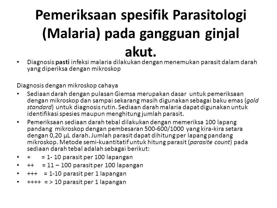 Pemeriksaan spesifik Parasitologi (Malaria) pada gangguan ginjal akut. Diagnosis pasti infeksi malaria dilakukan dengan menemukan parasit dalam darah