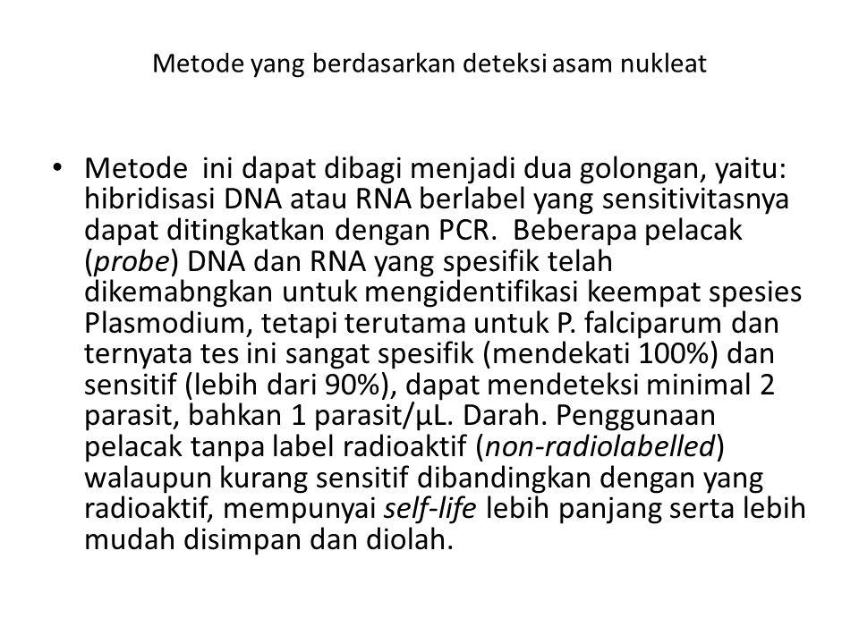 Metode yang berdasarkan deteksi asam nukleat Metode ini dapat dibagi menjadi dua golongan, yaitu: hibridisasi DNA atau RNA berlabel yang sensitivitasn