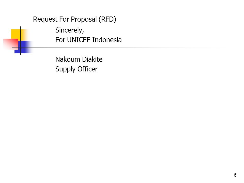 6 Request For Proposal (RFD) Sincerely, For UNICEF Indonesia Nakoum Diakite Supply Officer