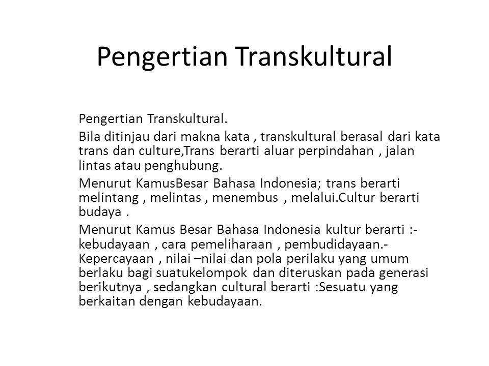 Pengertian Transkultural Pengertian Transkultural. Bila ditinjau dari makna kata, transkultural berasal dari kata trans dan culture,Trans berarti alua
