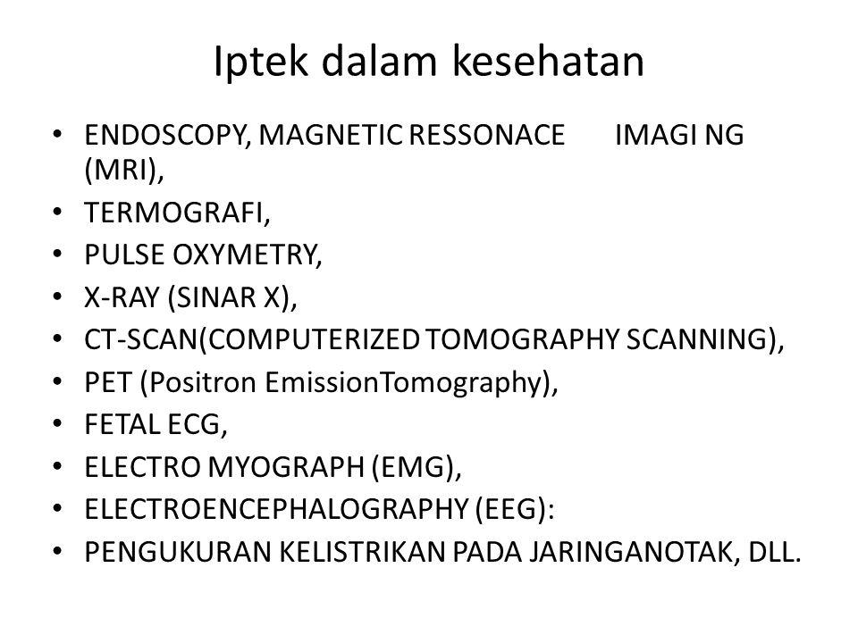 Iptek dalam kesehatan ENDOSCOPY, MAGNETIC RESSONACE IMAGI NG (MRI), TERMOGRAFI, PULSE OXYMETRY, X-RAY (SINAR X), CT-SCAN(COMPUTERIZED TOMOGRAPHY SCANN
