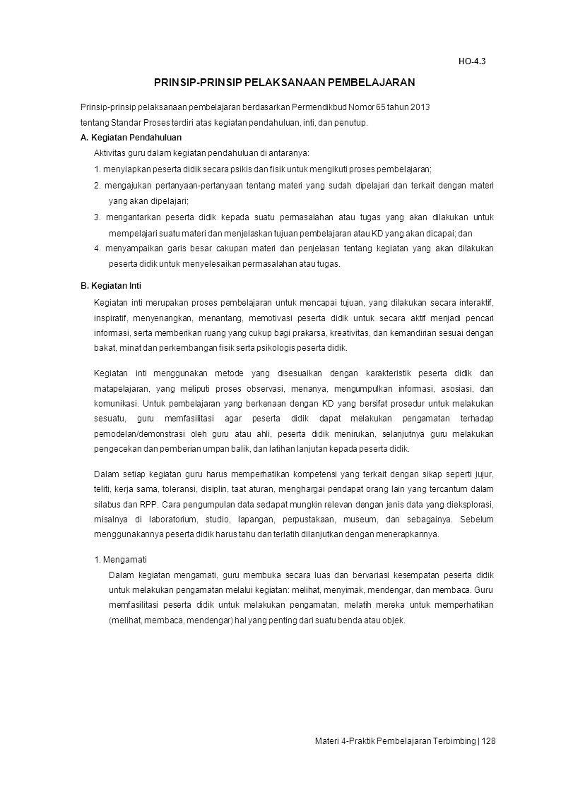 HO-4.3 PRINSIP-PRINSIP PELAKSANAAN PEMBELAJARAN Prinsip-prinsip pelaksanaan pembelajaran berdasarkan Permendikbud Nomor 65 tahun 2013 tentang Standar Proses terdiri atas kegiatan pendahuluan, inti, dan penutup.