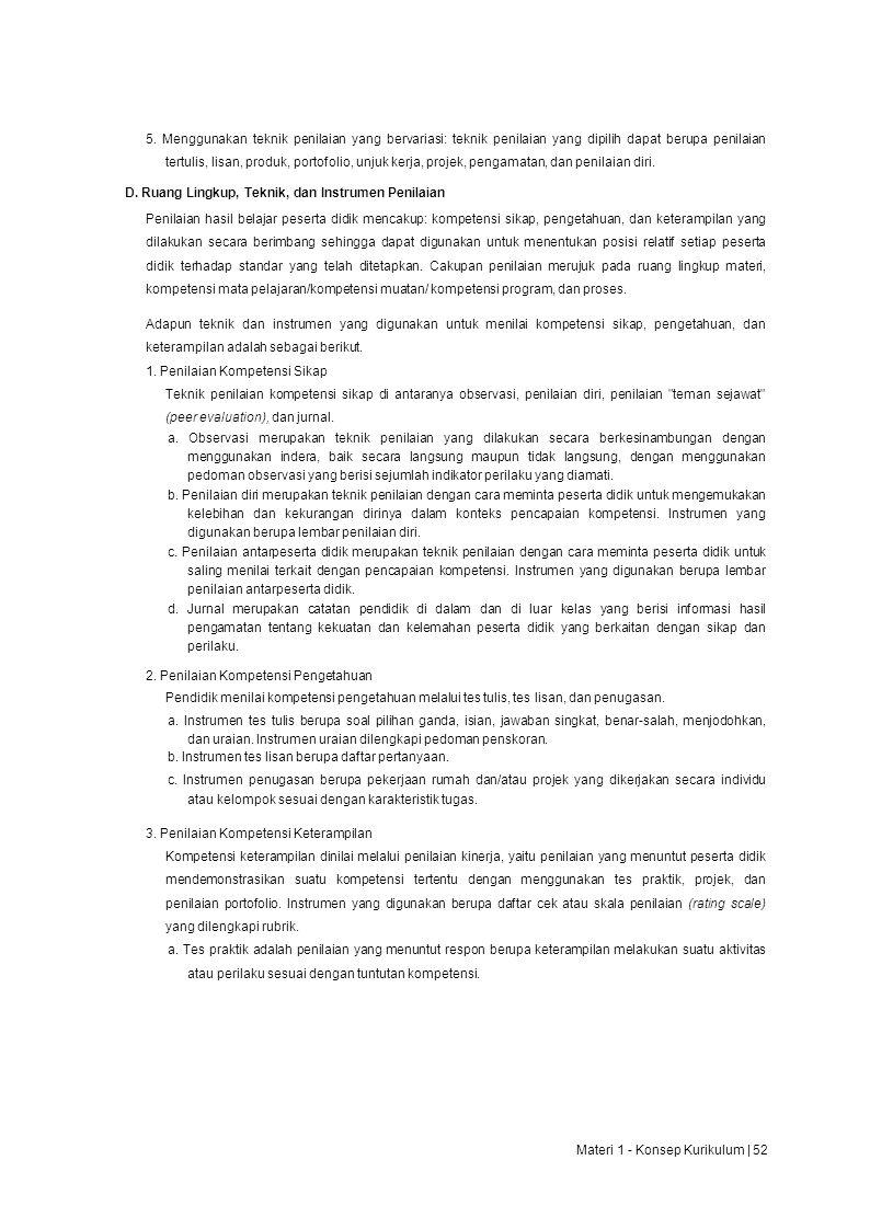 5. Menggunakan teknik penilaian yang bervariasi: teknik penilaian yang dipilih dapat berupa penilaian tertulis, lisan, produk, portofolio, unjuk kerja