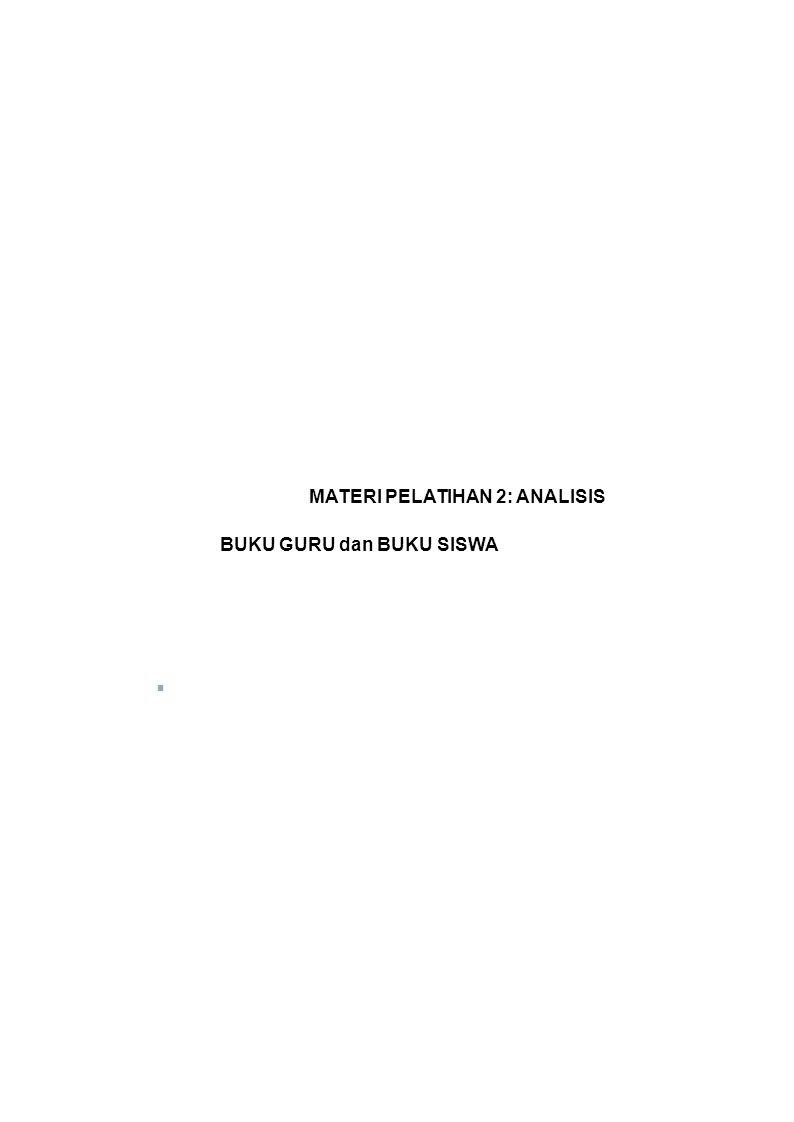 MATERI PELATIHAN 2: ANALISIS BUKU GURU dan BUKU SISWA ■