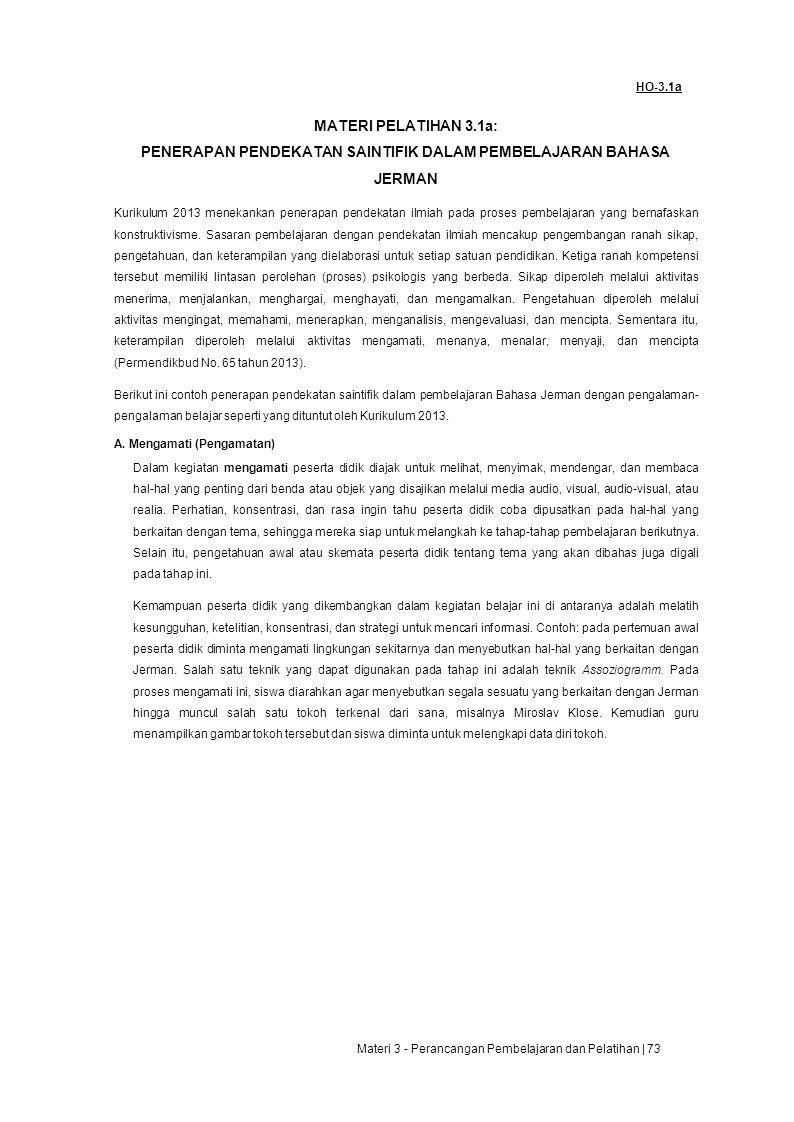HO-3.1a MATERI PELATIHAN 3.1a: PENERAPAN PENDEKATAN SAINTIFIK DALAM PEMBELAJARAN BAHASA JERMAN Kurikulum 2013 menekankan penerapan pendekatan ilmiah pada proses pembelajaran yang bernafaskan konstruktivisme.