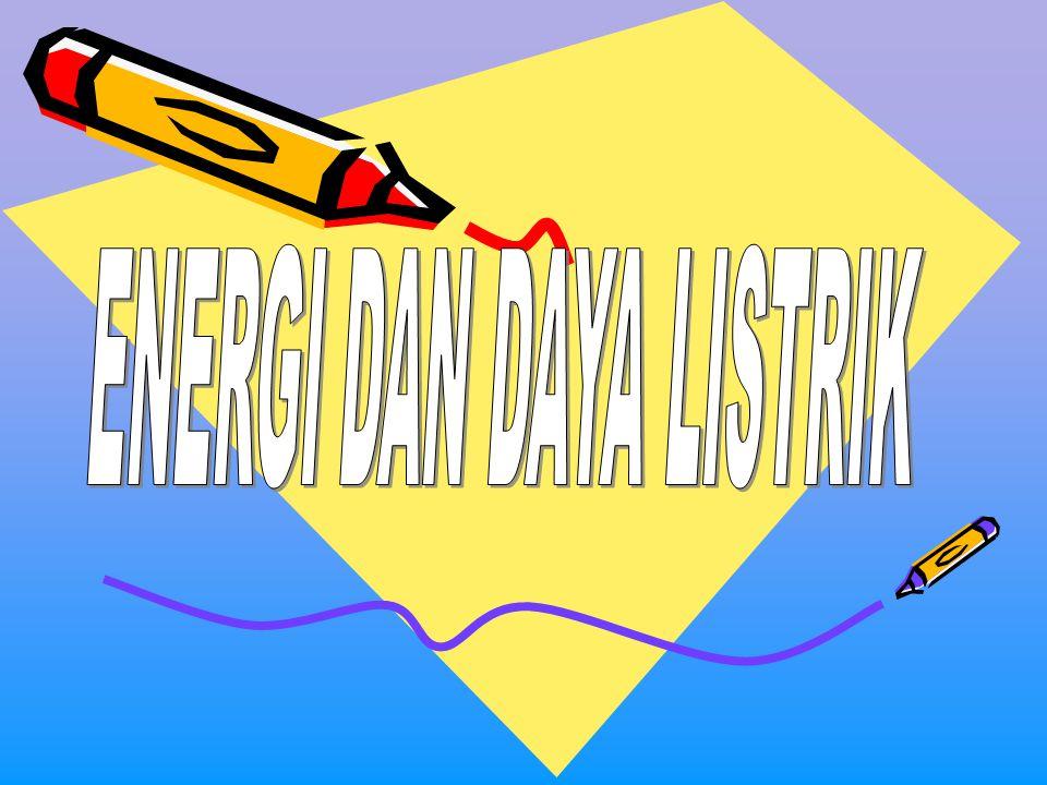 A.ENERGI LISTRIK(W) Energi listrik merupakan suatu bentuk energi yang berasal dari sumber arus.