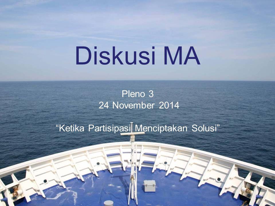Diskusi MA Pleno 3 24 November 2014 Ketika Partisipasi Menciptakan Solusi