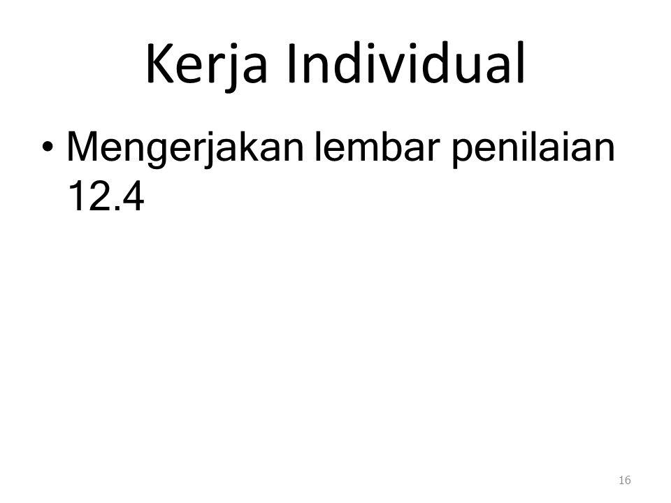 Kerja Individual Mengerjakan lembar penilaian 12.4 16