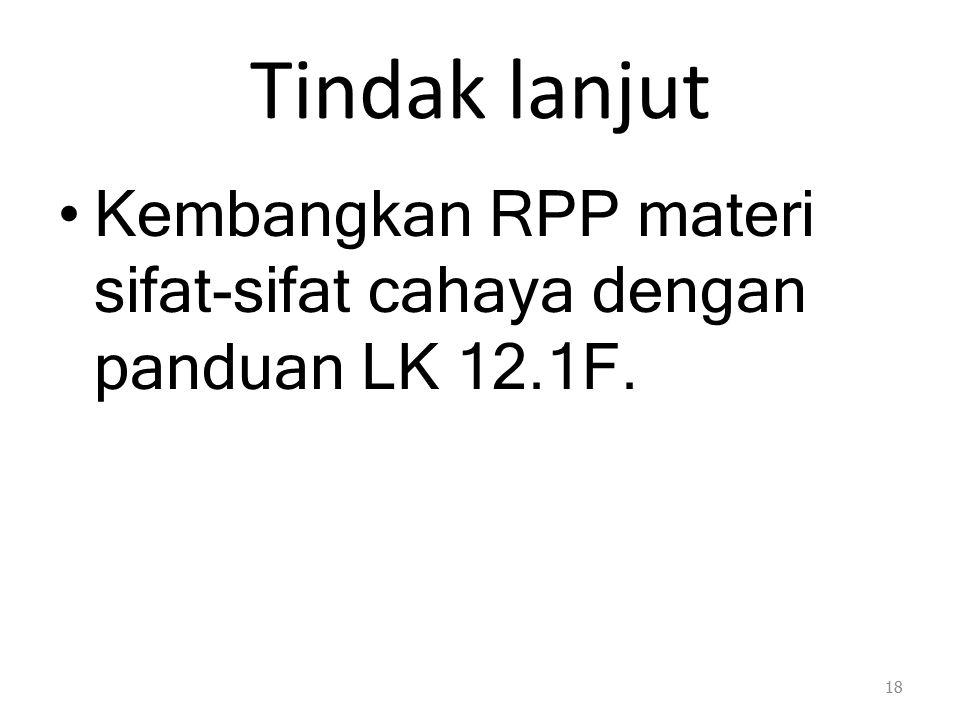 Tindak lanjut Kembangkan RPP materi sifat-sifat cahaya dengan panduan LK 12.1F. 18