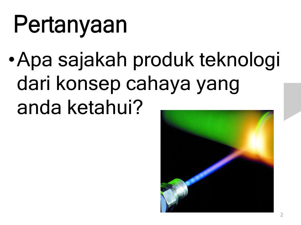 2 Apa sajakah produk teknologi dari konsep cahaya yang anda ketahui?